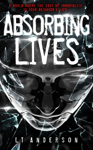Absorbing Lives by L T Anderson, A dystopian sci-fi thriller, book one