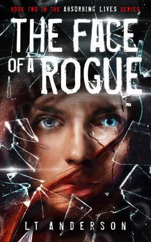 The Face of a Rogue by L. T. Anderson, book Two in the Absorbing Lives series, a Dystopian Sci-fi Thriller